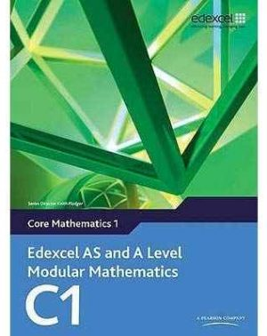 Edexcel AS and A Level Modular Mathematics - Core Mathematics 1 (C1)