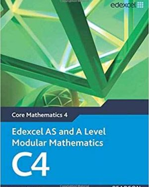 Edexcel AS and A Level Modular Mathematics - Core Mathematics 4 (C4)