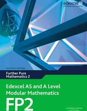 Edexcel AS and A Level Modular Mathematics Further Pure Mathematics 2 (FP2)