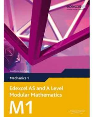 Edexcel AS and A Level Modular Mathematics - Mechanics 1 (M1)