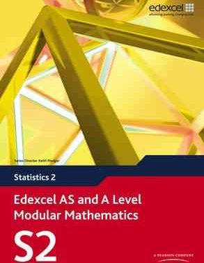 Edexcel AS and A Level Modular Mathematics - Statistics 2 (S2)
