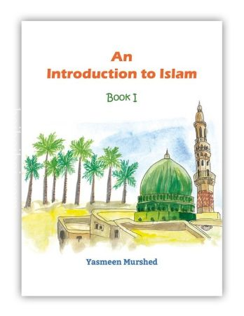 AN INTRODUCTION TO ISLAM BOOK – I BY YASMEEN MURSHED