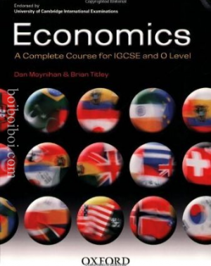 Economics: A Complete Course For IGCSE And O Level- Dan Moynihan & Brian Titley (OXFORD)