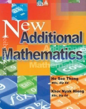 New Addiotional Mathematics (3rd Edition)- Ho Soo Thong and Khor Nyak Hiong