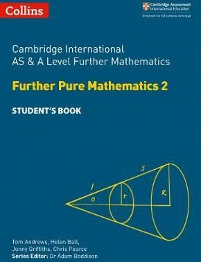 Cambridge International AS & A Level Further Mathematics Further Pure Mathematics 2 Student's Book